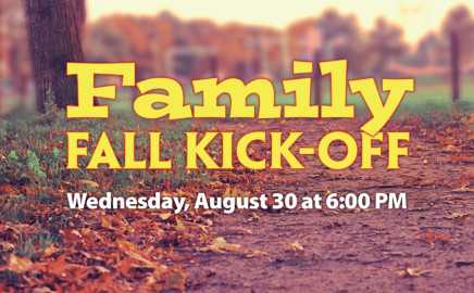 Family Fall Kick-off, Wednesday, August 30 at 6:00 PM